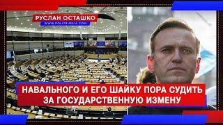 Навального и его шайку пора судить за государственную измену (Руслан Осташко)